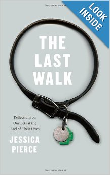The Last Walk: Reflections on Our Pets at the End of Their Lives [Hardcover]